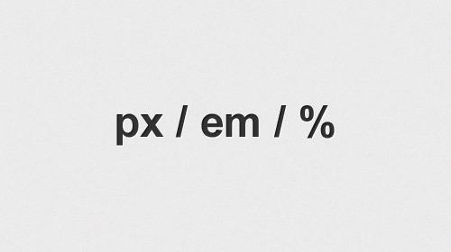 A Look Into CSS Units: Pixels, EM, and Percentage
