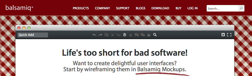 Balsamiq is that it simply embodies the idea of rapid prototyping
