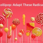 Android Lollipop: Developers Must Adapt to These 3 Radical Changes
