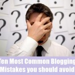 Ten Most Common Blogging Mistakes you should avoid