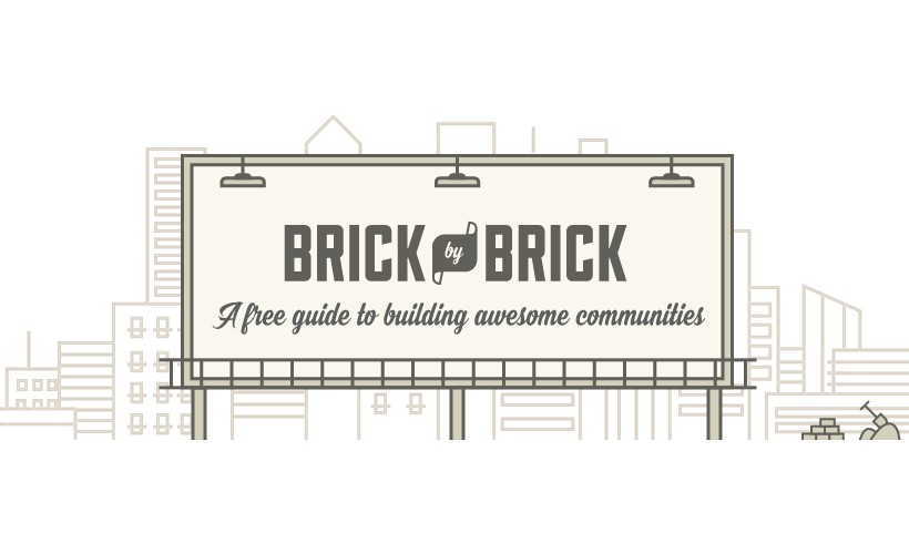 Brick By Brick: A Free Guide to Building Awesome Communities