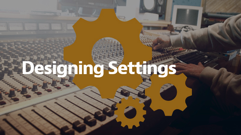 Designing Settings