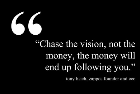Chase-the-vision,-not-the-money,-the-money-will-end-up-following-you