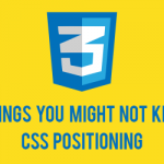 5 Things You Might Not Know About the CSS Positioning Types