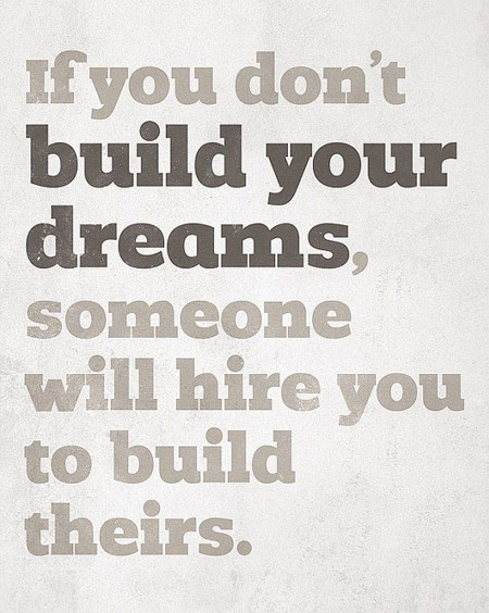 If-you-dont-build-your-dreams-someone-will-hire-you-to-build-theirs