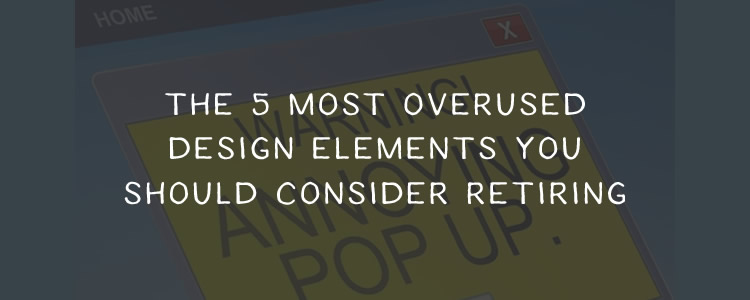The 5 Most Overused Design Elements You Should Retire