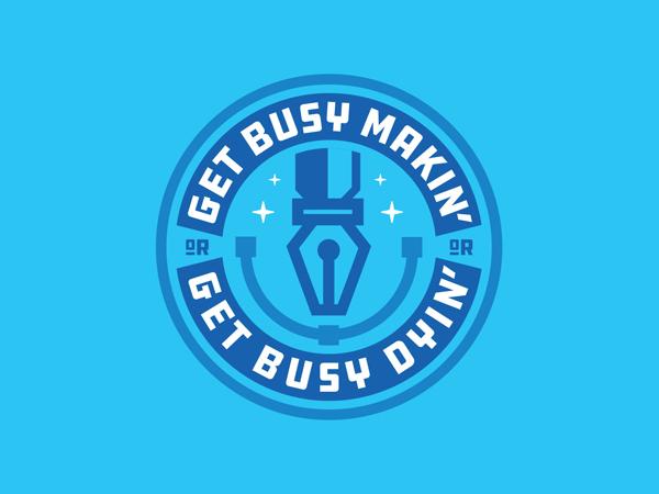 Get Busy Makin' Or Get Busy Dyin' by Jamie Ferrato