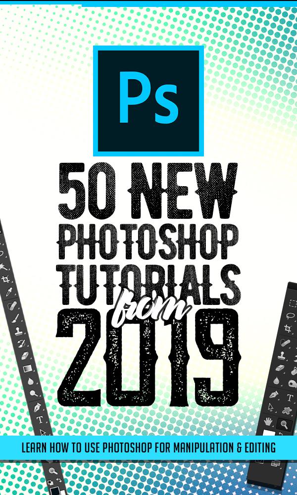 50 New Adobe Photoshop Tutorials From 2019
