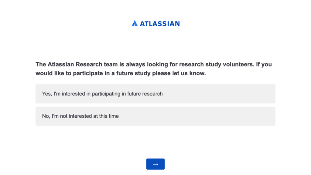 "Survey question: ""The Atlassian Research team is always looking for research study volunteers…."""