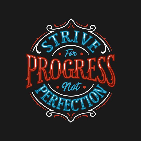 Strive for progress not prefection