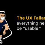 The UX fallacy that everything needs to be usable to be valuable