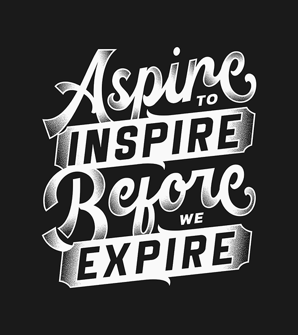 Aspire to Inspire Before we Expire