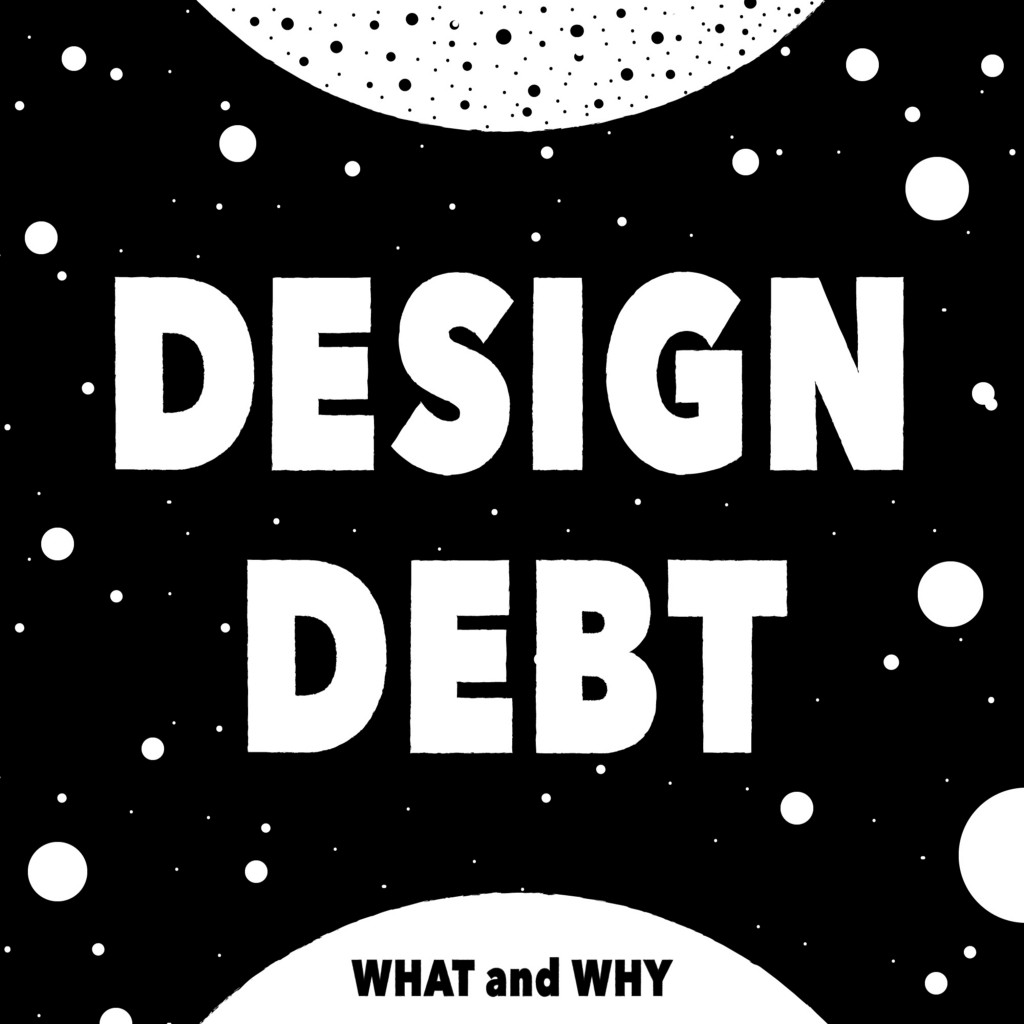 Design debt— 'what' and 'why'