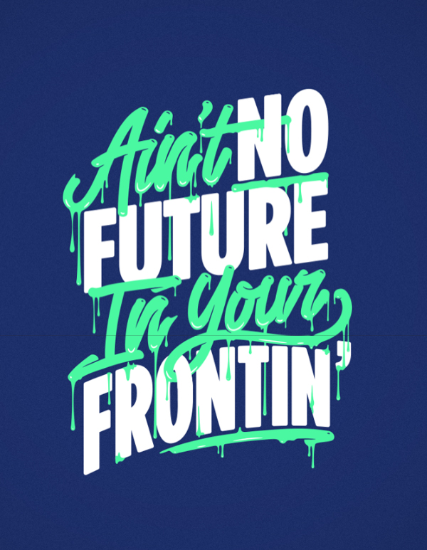 Ain't No Future In Your Frontin